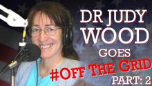 Dr. Judy Wood Goes #OffTheGrid [Part 2]