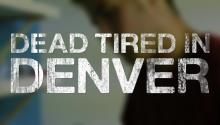 Dead Tired in Denver