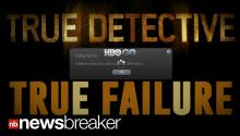 TRUE FAILURE: HBO GO Crashes During 'True Detective' Finale as Millions Tune In