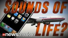 SOUNDS OF LIFE?: Families Confirm Cell Phones of Loved Ones on Missing Malaysia Airlines Flight Still Ringing
