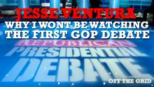Jesse Ventura: Why I Won't Be Watching the First GOP Debate