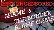NFL Shame & Border Blame Game