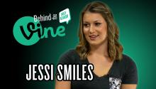 Behind the Vine with Jessi Smiles