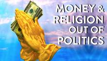 Getting Money & Religion Out of Politics