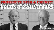 Prosecute Bush & Cheney! The Real Reasons George & Dick Belong Behind Bars