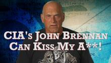 CIA's John Brennan Can Kiss My A**!