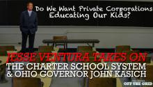 Do We Want Private Corporations Educating Our Kids? Jesse Ventura Takes on the Charter School System & Ohio Governor John Kasich