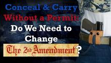 Conceal & Carry Without a Permit: Do We Need to Change the Second Amendment?