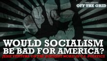 Would Socialism Be Bad for America? Jesse Ventura on the Dirtiest Word in U.S. Politics