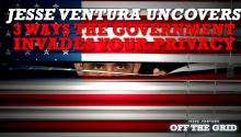 Jesse Ventura Uncovers 3 Ways the Government Invades Your Privacy