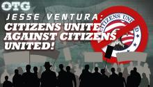 Jesse Ventura: Citizens Unite Against Citizens United!