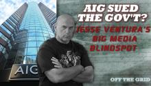AIG Sued the Gov't? Jesse Ventura's Big Media Blindspot