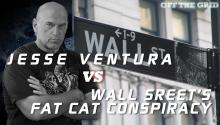 Jesse Ventura Vs. Wall Street's Fat Cat Conspiracy