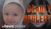 DEADLY NEGLECT: Mother Returns Home to Find Three Year Old Son Dead After Leaving Him Alone for 20 Hours