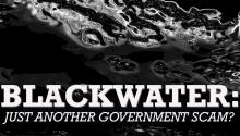 Blackwater: Just Another Government Scam?