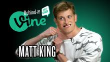 Behind the Vine with Matt King